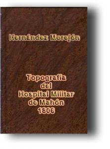 Topografía del Hospital Militar de Mahón 1806. Antonio Hernández Morejón